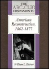 The Abc-Clio Companion to American Reconstruction, 1862-1877 (ABC-Clio American History Companions) - William L. Richter