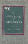 A Happy Book of Happy Stories - William J. Lederer