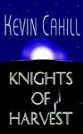 Knights of Harvest - Kevin Cahill
