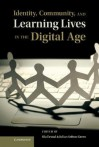 Identity, Community, and Learning Lives in the Digital Age. Edited by Ola Erstad, Julian Sefton-Green - Ola Erstad, Julian Sefton-Green