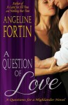 A Question of Love (Questions for a Highlander) (Volume 1) - Angeline Fortin