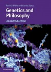 Genetics and Philosophy (Cambridge Introductions to Philosophy and Biology) - Paul Griffiths, Karola Stotz