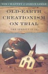 Old Earth Creationism on Trial: The Verdict Is In - Tim Chaffey, Jason Lisle