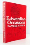 Edwardian Occasions: Essays On English Writing In The Early Twentieth Century - Samuel Hynes