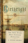 Birthright: The True Story of the Kidnapping of Jemmy Annesley - A. Roger Ekirch