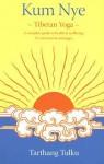 Kum Nye: Tibetan Yoga: a Complete Guide to Health & Wellbeing: 115 Exercises and Massages - Tarthang Tulku
