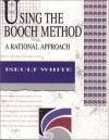 Using The Booch Method: A Rational Approach - Iseult White