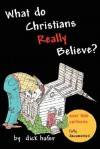 What Do Christians Really Believe - Dick Hafer