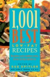 1,001 Best Low-Fat Recipes: The Quickest, Easiest, Healthiest, Tastiest, Best Low-Fat Collection Ever - Sue Spitler, Sue Spitler