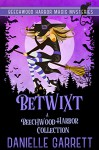 Betwixt: A Beechwood Harbor Collection - Danielle Garrett