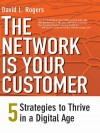 The Network Is Your Customer: Five Strategies to Thrive in a Digital Age - David L. Rogers