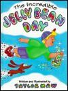 The Incredible Jelly Bean Day - Taylor Maw, Nancy R. Thatch, David Melton