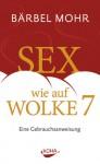 Sex Wie Auf Wolke 7: Eine Gebrauchsanweisung - Bärbel Mohr