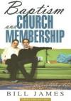 Baptism and Church Membership - Bill James