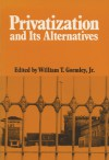 Privatization And Its Alternatives - William T. Jr. Gormley, William T. Gormley, Jr.