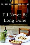 I'll Never Be Long Gone: A Novel - Thomas Greene
