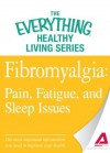 Fibromyalgia: Pain, Fatigue, and Sleep Issues: The most important information you need to improve your health (The Everything® Healthy Living Series) - Adams Media