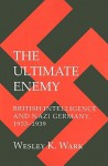 The Ultimate Enemy: British Intelligence and Nazi Germany, 1933-1939 - Wesley K. Wark