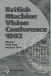 Bmvc92: Proceedings of the British Machine Vision Conference, Organised by the British Machine Vision Association 22 24 September 1992 Leeds - David Hogg, Roger Boyle