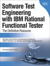Software Test Engineering with IBM Rational Functional Tester: The Definitive Resource - Chip (Mannheim Steamroller) Davis, Daniel Chirillo, Daniel Gouveia, Fariz Saracevic, Jeffrey B. Bocarsley, Larry Quesada, Lee B. Thomas, Marc van Lint