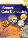 Whitman Insider Guide Smart Coin Collecting (Whitman Guidebook) - Whitman Publishing Co