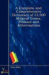 A Complete and Comprehensive Dictionary of 12,500 Musical Terms, Phrases and Abbreviations - John Hiles