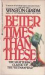 Better Times Than Ths - Winston Groom