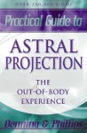 The Llewellyn Practical Guide to Astral Projection: The Out-of -Body Experience - Melita Denning