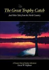 The Great Trophy Catch: And Other Tales from the North Country - David W. Hoffman