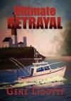 Ultimate Betrayal - Gene Ligotti