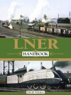 LNER Handbook: The London & North Eastern Railway 1923-47 - David Wragg