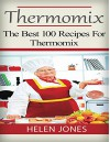 Thermomix: The Best 100 Recipes for Thermomix - Helen Jones