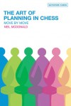 The Art of Planning in Chess: Move by Move (Batsford Chess Books (Hardcover)) - Neil McDonald