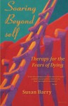 Soaring Beyond self: Therapy for the Fears of Dying - Susan Barry
