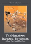 The Homebrew Industrial Revolution: A Low-Overhead Manifesto - Kevin A. Carson