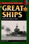 The Great Ships: British Battleships in World War II (Stackpole Military History Series) - Peter C. Smith