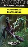 Le serpent d'angoisse - Roland C. Wagner