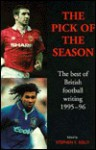The Pick of the Season: The Best of British Football Writing, 1995-96 - Stephen F. Kelly