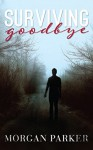 Surviving Goodbye - Morgan Parker