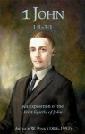 1 John 1:1 - 3:1 - An Exposition of the First Epistle of John (Chapel Library) - Arthur W. Pink