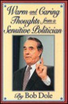 Warm and Caring Thoughts from a Sensitive Politician: By Bob Dole - Carol Publishing Group
