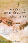 In Search of Humanity and Deity: A Celebration of John MacQuarrie's Theology - Robert Morgan