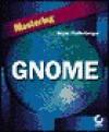 Mastering GNOME [With CDROM] - Bryan Pfaffenberger