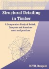 Structural Detailing in Timber: A Comparative Study of International Codes and Practices - M.Y.H. Bangash
