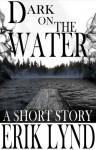 Dark on the Water - Erik Lynd