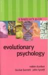 Evolutionary Psychology: A Beginner's Guide (Beginners Guide (Oneworld)) - Robin Dunbar, Louise Barrett, John Lycett