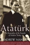 Ataturk: The Biography of the founder of Modern Turkey - Andrew Mango