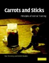 Carrots and Sticks: Principles of Animal Training - Paul McGreevy