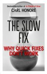 The Slow Fix: Why Quick Fixes Don't Work (extract) - Carl Honoré