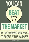 You Can Beat the Market: By uncovering new ways to profit in the markets (Traders World Online Expo Books Book 6) - Larry Jacobs, Larry Gaines, Andrew Pancholi, Gail Mercer, Carley Garner, Kurt Capra, Thomas Barmann, Tim Bost, Rob Mitchell, Steve Wheeler